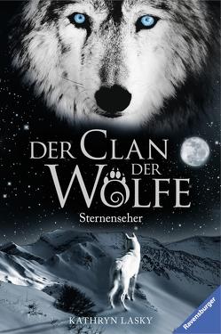 Der Clan der Wölfe 6: Sternenseher von Lasky,  Kathryn, Rothfuss,  Ilse