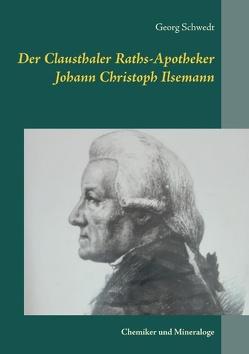 Der Clausthaler Raths-Apotheker Johann Christoph Ilsemann von Schwedt,  Georg