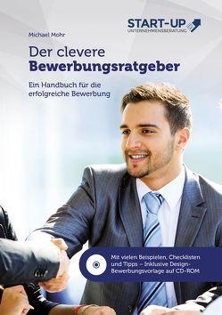Der clevere Bewerbungsratgeber – Ein Handbuch für die erfolgreiche Bewerbung von Mohr,  Michael