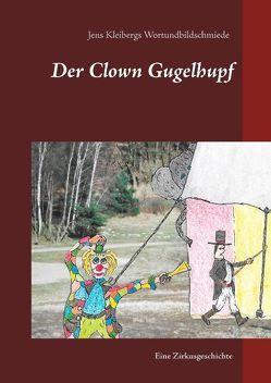 Der Clown Gugelhupf von Jens Kleiberg-Langhein's Tunichtgut-Wortundbildschmiede, Kleiberg-Langhein,  Jens