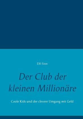 Der Club der kleinen Millionäre von Sinn,  Elfi