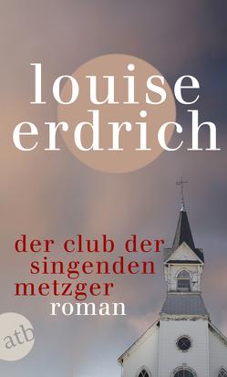 Der Club der singenden Metzger von Erdrich,  Louise, Orth-Guttmann,  Renate