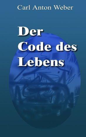 Der Code des Lebens von Weber,  Carl A