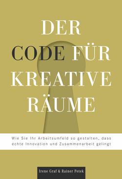 Der Code für kreative Räume von Graf,  Irene, Petek,  Rainer