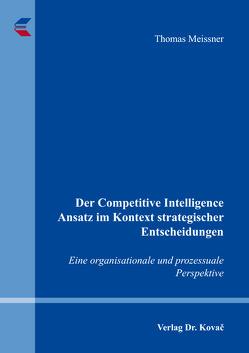 Der Competitive Intelligence Ansatz im Kontext strategischer Entscheidungen von Meißner,  Thomas