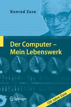 Der Computer – Mein Lebenswerk von Bauer,  Friedrich L., Zemanek,  H., Zuse,  Konrad