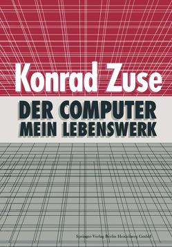 Der Computer — Mein Lebenswerk von Bauer,  F. L., Zemanek,  H., Zuse,  Konrad