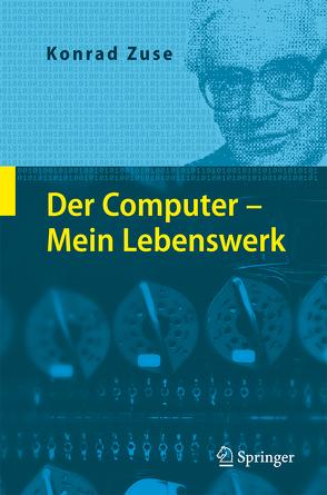 Der Computer – Mein Lebenswerk von Bauer,  F. L., Zemanek,  H., Zuse,  Konrad