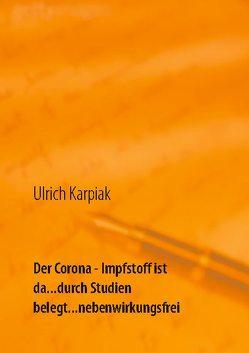 Der Corona – Impfstoff ist da…durch Studien belegt…nebenwirkungsfrei von Karpiak,  Ulrich