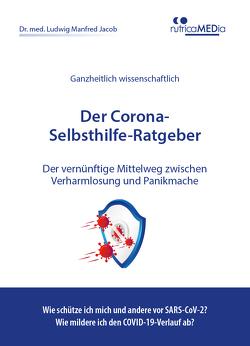 Der Corona-Selbsthilfe-Ratgeber von Dr.med.Jacob,  Ludwig Manfred