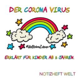 Der Corona Virus erklärt für Kinder ab 3 Jahren #WirBleibenZuhause von Welt,  Notizheft