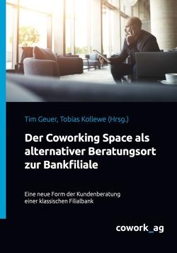 Der Coworking Space als alternativer Beratungsort zur Bankfiliale von Geuer,  Tim, Kollewe,  Tobias