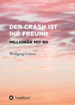 Der Crash ist Ihr Freund von Grüner,  Wolfgang
