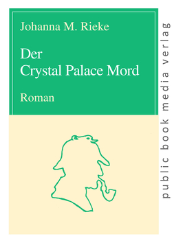 Der Crystal Palace Mord von Rieke,  Johanna M.