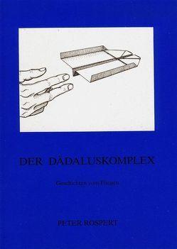 Der Dädaluskomplex von Rospert,  Peter