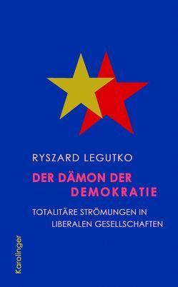 Der Dämon der Demokratie von Koenen,  Krisztina, Legutko,  Ryszard