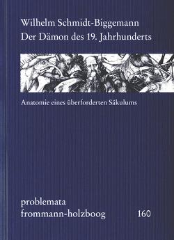 Der Dämon des 19. Jahrhunderts von Holzboog,  Eckhart, Schmidt-Biggemann,  Wilhelm