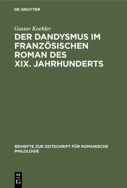 Der Dandysmus im französischen Roman des XIX. Jahrhunderts von Koehler,  Gustav