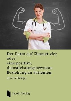 Der Darm auf Zimmer vier oder eine positive, dienstleistungsbewusste Beziehung zu Patienten von Krieger,  Simone