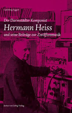 Der Darmstädter Komponist Hermann Heiss und seine Beiträge zur Zwölftonmusik von Ehrig-Eggert,  Carl