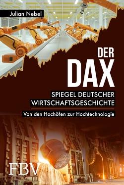 Der DAX Spiegel deutscher Wirtschaftsgeschichte von Nebel,  Julian