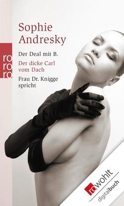 Der Deal mit B. / Der dicke Carl vom Dach / Frau Dr. Knigge spricht von Andresky,  Sophie