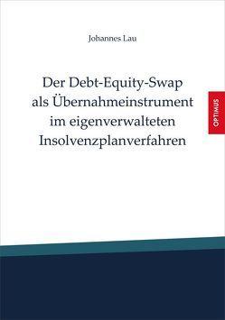 Der Debt-Equity-Swap als Übernahmeinstrument im eigenverwalteten Insolvenzplanverfahren von Dr. Jan Niklas,  Bittermann, Dr. Johannes,  Lau, Dr. Sebastian,  Brinkmann, Lau,  Johannes