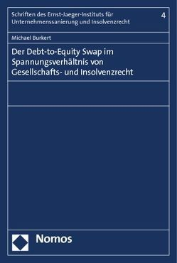 Der Debt-to-Equity Swap im Spannungsverhältnis von Gesellschafts- und Insolvenzrecht von Burkert,  Michael