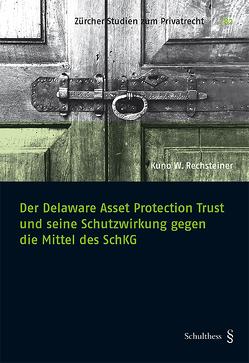 Der Delaware Asset Protection Trust und seine Schutzwirkung gegen die Mittel des SchKG von Rechsteiner,  Kuno W.