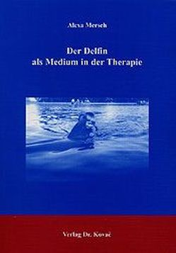 Der Delfin als Medium in der Therapie von Mersch,  Alexa
