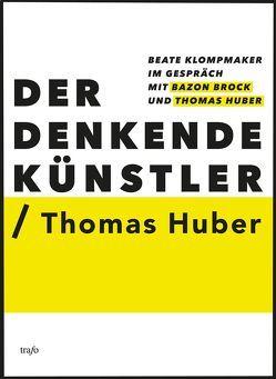 Der Denkende Künstler / Thomas Huber von Brock,  Bazon, Huber,  Thomas, Klompmaker,  Beate