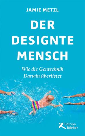 Der designte Mensch von Gockel,  Gabriele, Metzl,  Jamie, Schuhmacher,  Sonja, Varrelmann,  Claus