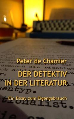 Der Detektiv in der Literatur von Chamier,  Peter de