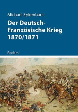 Der Deutsch-Französische Krieg 1870/1871 von Epkenhans,  Michael