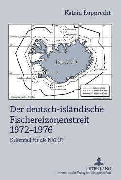 Der deutsch-isländische Fischereizonenstreit 1972-1976 von Rupprecht,  Katrin