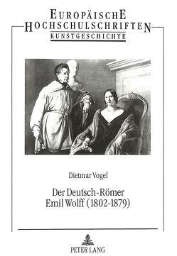 Der Deutsch-Römer Emil Wolff (1802-1879) von Vogel-Straatman,  Dietmar