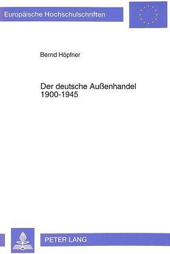 Der deutsche Außenhandel 1900-1945 von Höpfner,  Bernd