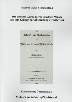Der deutsche Auswanderer Friedrich Münch und sein Konzept zur Abschaffung der Sklaverei von Schmitz,  Manfred-Guido