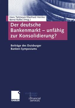 Der deutsche Bankenmarkt — unfähig zur Konsolidierung? von Heinke,  Eberhard, Rolfes,  Bernd, Tietmeyer,  Hans