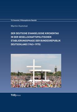 Der Deutsche Evangelische Kirchentag in der gesellschaftspolitischen Etablierungsphase der Bundesrepublik Deutschland (1963–1975) von Hummel,  Martin