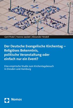 Der Deutsche Evangelische Kirchentag – Religiöses Bekenntnis, politische Veranstaltung oder einfach nur ein Event? von Jaeckel,  Yvonne, Pickel,  Gert, Yendell,  Alexander