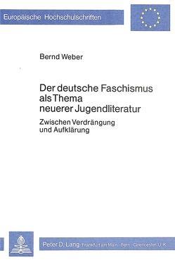 Der deutsche Faschismus als Thema neuerer Jugendliteratur von Weber,  Bernd
