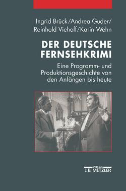 Der deutsche Fernsehkrimi von Brück,  Ingrid, Guder,  Andrea, Viehoff,  Reinhold, Wehn,  Karin