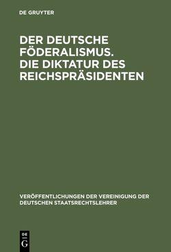 Der deutsche Föderalismus. Die Diktatur des Reichspräsidenten von Anschütz,  Gerhard, Bilfinger,  Karl, Jacobi,  Erwin, Schmitt,  Carl