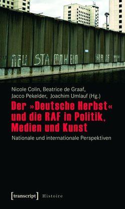 Der »Deutsche Herbst« und die RAF in Politik, Medien und Kunst von Colin,  Nicole, de Graaf,  Beatrice, Pekelder,  Jacco, Umlauf,  Joachim