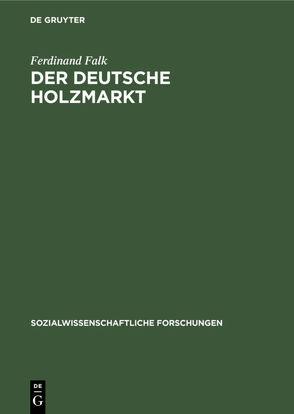 Der deutsche Holzmarkt von Falk,  Ferdinand