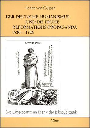 Der deutsche Humanismus und die frühe Reformations-Propaganda 1520-1526 von Gülpen,  Ilonka van