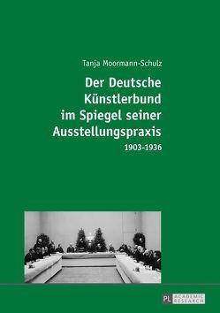 Der Deutsche Künstlerbund im Spiegel seiner Ausstellungspraxis von Moormann-Schulz,  Tanja
