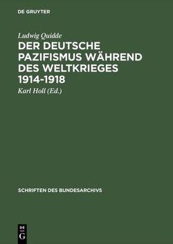 Der deutsche Pazifismus während des Weltkrieges 1914-1918 von Donat,  Helmut, Holl,  Karl, Quidde,  Ludwig
