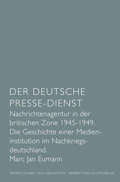 Der Deutsche Presse-Dienst. Nachrichtenagentur in der britischen Zone 1945 – 1949. Die Geschichte einer Medieninstitution im Nachkriegsdeutschland von Eumann,  Marc Jan